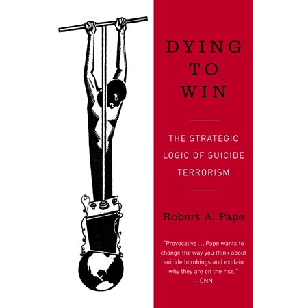 Dying to Win : The Strategic Logic of Suicide