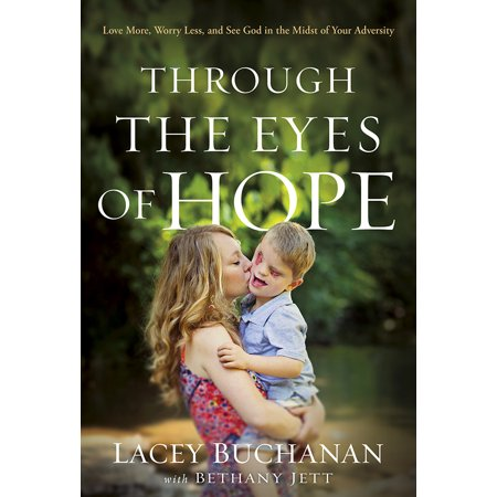 Through the Eyes of Hope : Love More, Worry Less, and See God in the Midst of Your