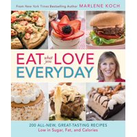 Eat What You Love--Everyday! : 200 All-New, Great-Tasting Recipes Low in Sugar, Fat, and Calories