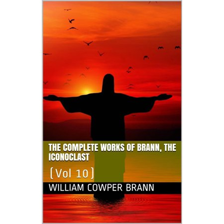 The Complete Works of Brann, the Iconoclast — Volume 10 - (The Complete Works Of Brann The Iconoclast)