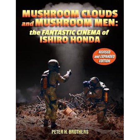 Mushroom Clouds and Mushroom Men : The Fantastic Cinema of Ishiro Honda
