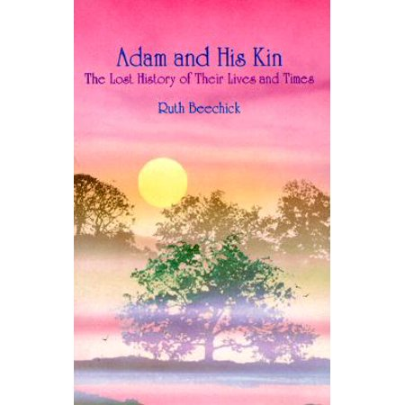 Adam and His Kin : The Lost History of Their Lives and