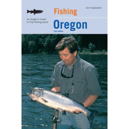 Fishing Oregon : An Angler's Guide to Top Fishing