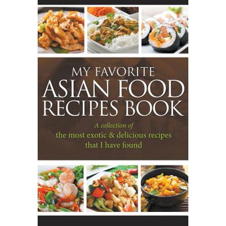 My favorite asian food recipes book a collection of the for Asian cuisine books
