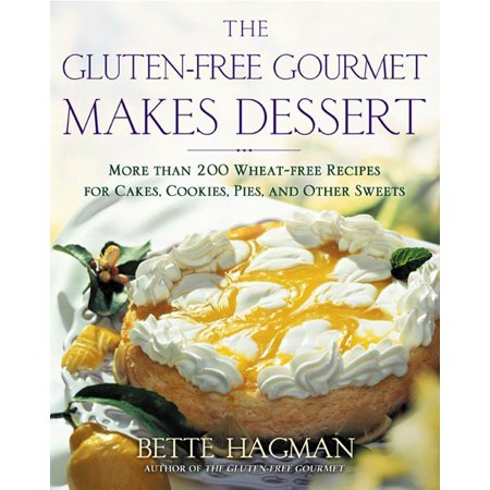 The Gluten-free Gourmet Makes Dessert : More Than 200 Wheat-free Recipes for Cakes, Cookies, Pies and Other