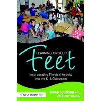 Learning on Your Feet: Incorporating Physical Activity Into the K-8 Classroom (Paperback)