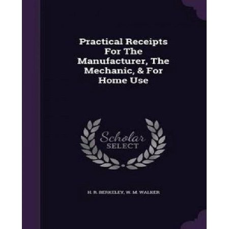 Practical Receipts for the Manufacturer, the Mechanic, & for Home Use - image 1 of 1
