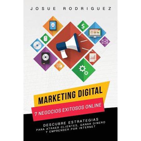 Marketing Digital : 7 Negocios Exitosos Online: Descubre Estrategias Para Atraer Clientes, Ganar Dinero y Emprender Por