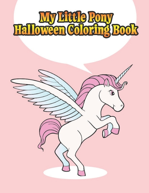 My Little Pony Halloween Coloring Book : My Little Pony Coloring Book For  Kids, Children, Toddlers, Crayons, Adult, Mini, Girls And Boys. Large 8.5 X  11. 50 Coloring Pages (Paperback) - Walmart.com - Walmart.com