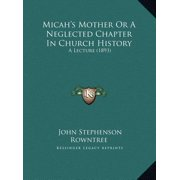 Micah's Mother or a Neglected Chapter in Church History : A Lecture (1893) a Lecture (1893)