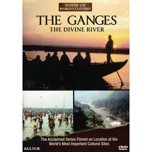 Sites Of The World's Cultures: The Ganges - The Divine River