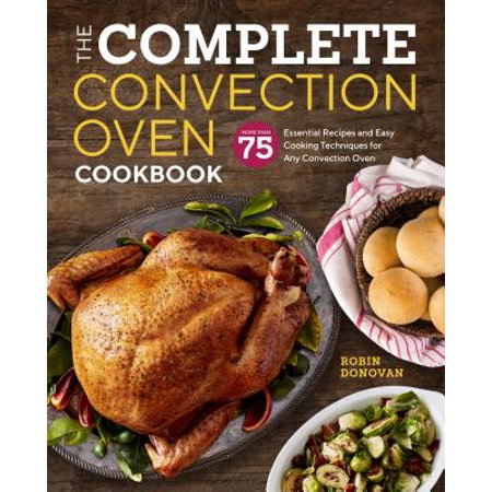 The Complete Convection Oven Cookbook : 75 Essential Recipes and Easy Cooking Techniques for Any Convection - Cookie Ideas For Halloween