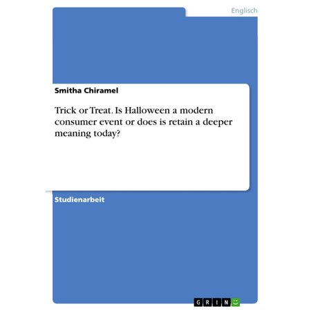 Trick or Treat. Is Halloween a modern consumer event or does is retain a deeper meaning today? - eBook (18+ Halloween Events In Sf)