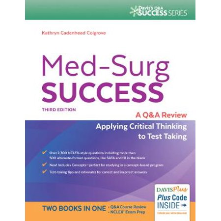 Med-Surg Success : A Q&A Review Applying Critical Thinking to Test (Scientists Best Apply Critical Thinking In Their Work Through)