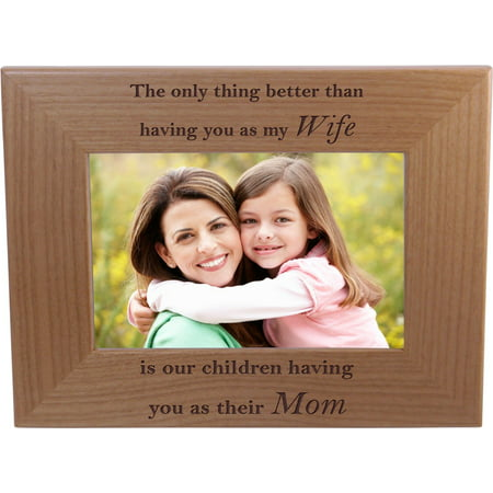 The only thing better than having you as my wife is our children having you as their mom - 4x6 Inch Wood Picture Frame - Great Gift for Mothers's Day Birthday or Christmas Gift for Mom Grandma Wife](Happy Mothers Day Photos)