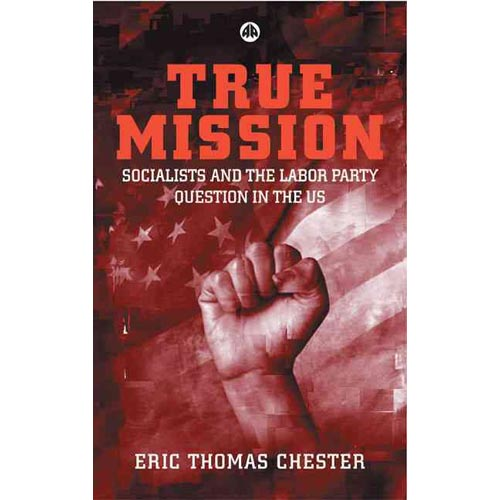 True Mission: Socialists and the Labor Party Question in the Us