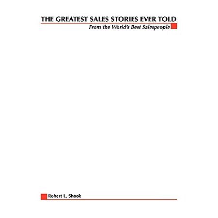 The Greatest Sales Stories Ever Told : From the World's Best