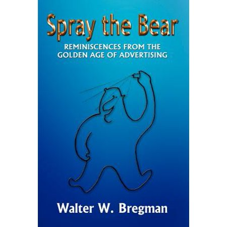 Spray the Bear : Reminiscences from the Golden Age of