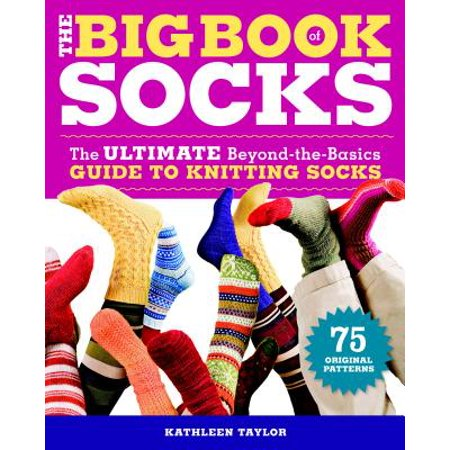 Aran Hand Knit Book - The Big Book of Socks : The Ultimate Beyond-The-Basics Guide to Knitting Socks