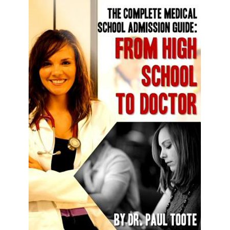 The Complete Medical School Admission Guide: From High School to Doctor - (Medical Schools That Accept High School Students)