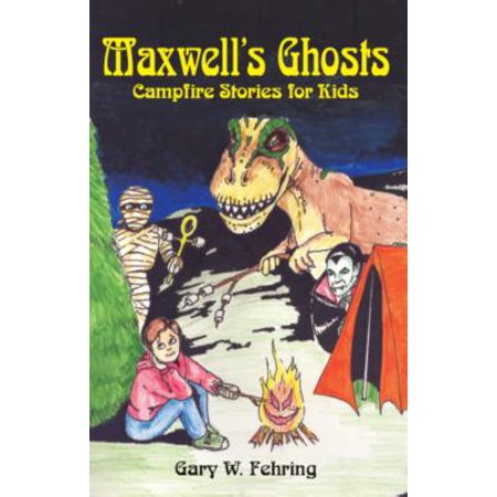 Maxwell's Ghosts : Campfire Stories for Kids (Best Campfire Ghost Stories)