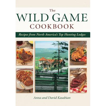 Wild Game Cookbook : Recipes from North America's Top Hunting