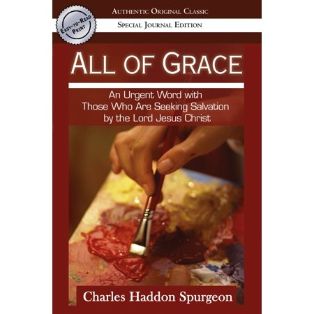 All of Grace (Authentic Original Classic): An urgent Word with Those Who Are Seeking Salvation by the Lord Jesus Christ -