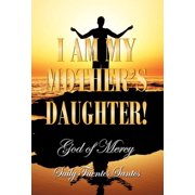 I Am My Mother's Daughter! : God of Mercy