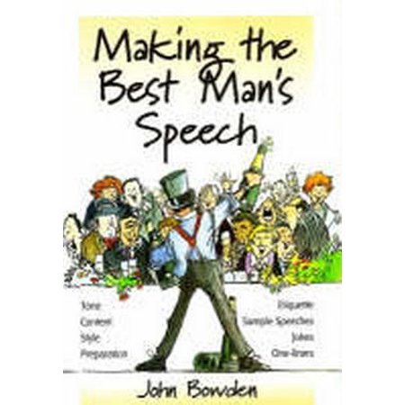 Making the Best Man's Speech : Tone, Content, Style, Preparation.Etiquette, Jokes,