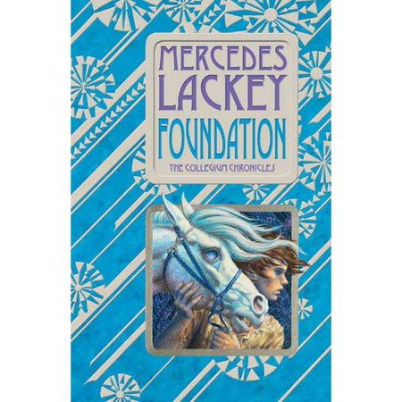 Foundation Book One Of The Collegium Chronicles  A Valdemar Novel  By Mercedes Lackey