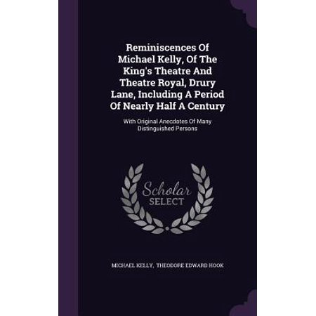 Reminiscences of Michael Kelly, of the King's Theatre and Theatre Royal, Drury Lane, Including a Period of Nearly Half a Century : With Original Anecdotes of Many Distinguished Persons - Live With Kelly And Michael Halloween