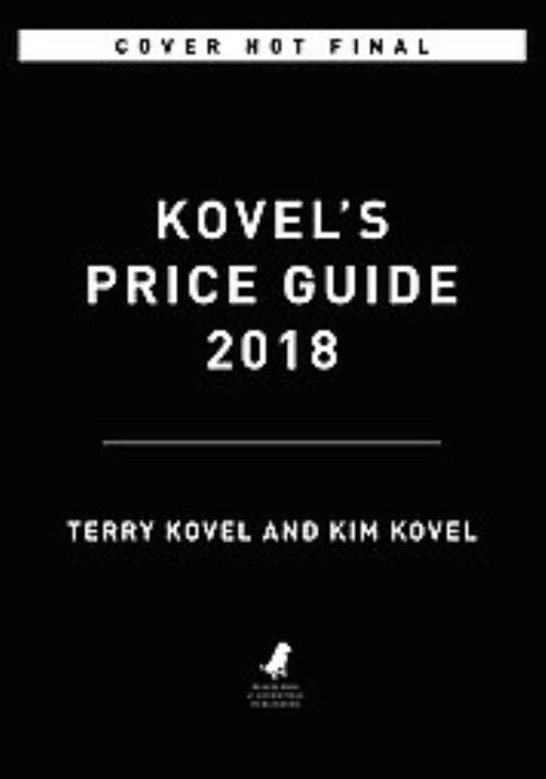 Kovels/' Antiques and Collectibles Price Guide 2018