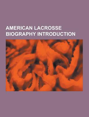 American Lacrosse Biography Introduction: Paul Rabil, Kevin Finneran, Greg Bice, Paul Cantabene, Ryan Powell, Joe... by