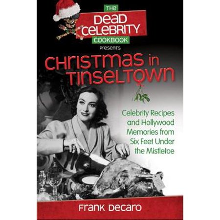 The Dead Celebrity Cookbook Presents Christmas in Tinseltown : Celebrity Recipes and Hollywood Memories from Six Feet Under the (Best Feet In Hollywood)