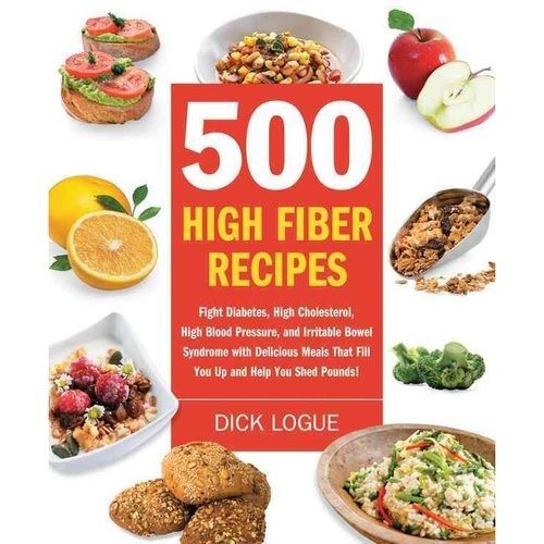500 High-Fiber Recipes: Fight Diabetes, High Cholesterol, High Blood Pressure, and Irritable Bowel Syndrome With Delicious Meals That Fill You Up and Help You Shed Pounds!