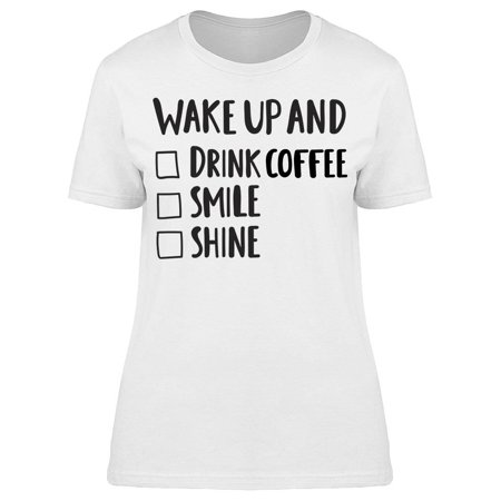 Wake Up And Drink Coffee Smile Tee Women's -Image by Shutterstock