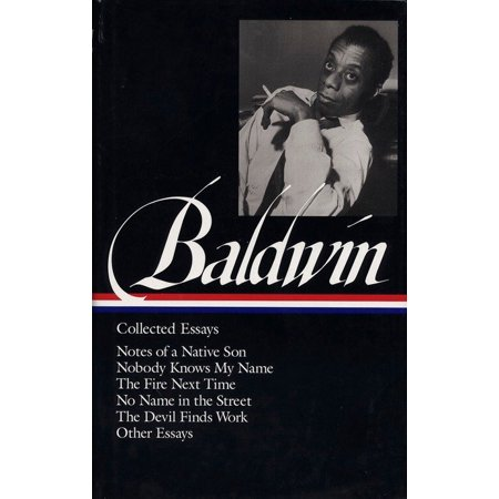 James Baldwin: Collected Essays (LOA #98) : Notes of a Native Son / Nobody Knows My Name / The Fire Next Time / No Name in the Street / The Devil Finds