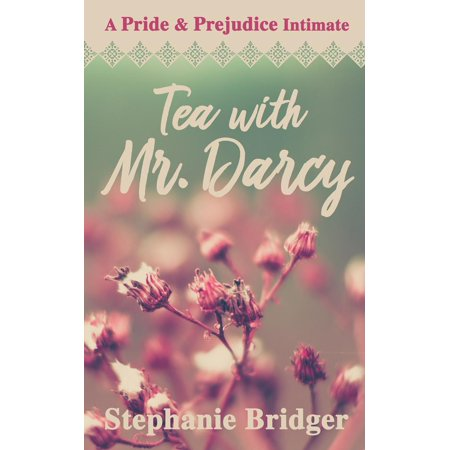 Tea with Mr. Darcy: A Pride and Prejudice Intimate - eBook