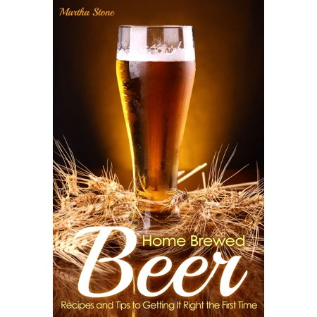 Home Brewed Beer Recipes and Tips to Getting It Right the First Time -
