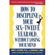 How to Discipline Your Six to Twelve Year Old . . . Without Losing Your Mind - eBook