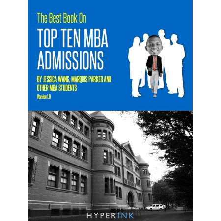 The 2012 Best Book On Top Ten MBA Admissions (Harvard Business School, Wharton, Stanford GSB, Northwestern, & More) - NEW and IMPROVED!! -