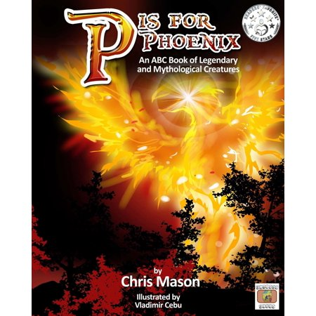 P is For Phoenix: An ABC Book of Legendary and Mythological Creatures -
