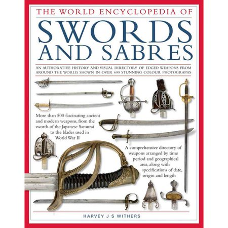 World Encyclopedia of Swords and Sabres: An Authoritative History and Visual Directory of Edged Weapons from Around the World, Shown in More Than 800 Stunning Photographs