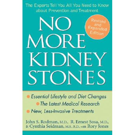 No More Kidney Stones : The Experts Tell You All You Need to Know about Prevention and (Dealing With Kidney Stone Pain At Home)