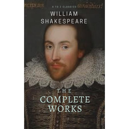 The Complete works of William Shakespeare ( included 150 pictures & Active TOC) (AtoZ Classics) -