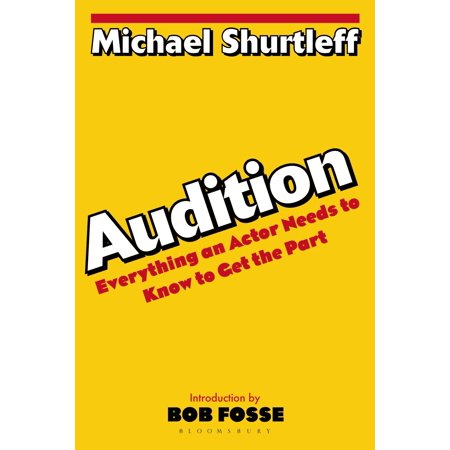 Audition : Everything an Actor Needs to Know to Get the