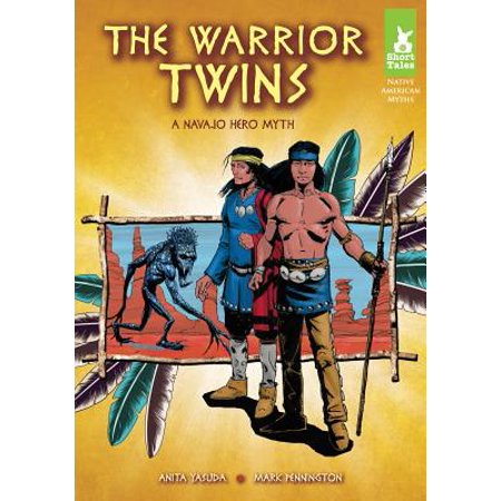 The Warrior Twins : A Navajo Hero Myth (Native American Myths And Legends For Kids)