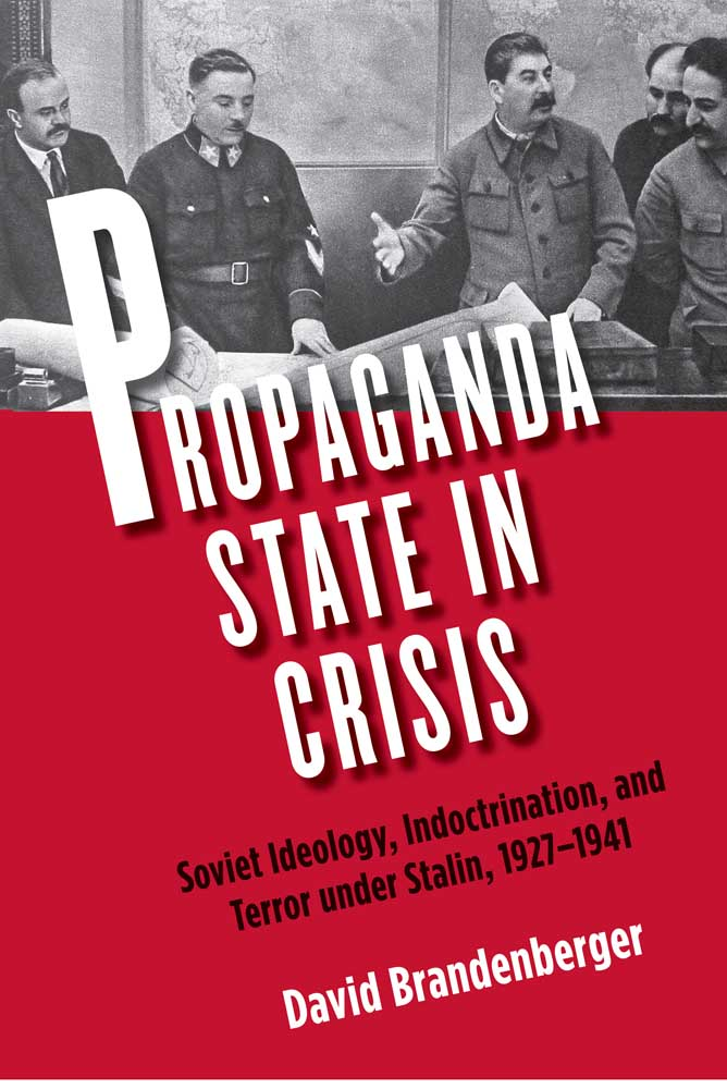 Propaganda State in Crisis: Soviet Ideology, Indoctrination, and Terror under Stalin, 1927-1941