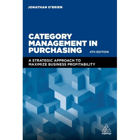 Category Management in Purchasing : A Strategic Approach to Maximize Business Profitability Benefit from a complete overview and step-by-step guide to the tools, techniques and application of category management.