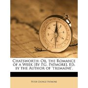 Chatsworth : Or, the Romance of a Week [By P.G. Patmore]. Ed. by the Author of 'Tremaine'.